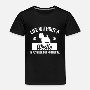 Dog Dog shirt: Life without a Westie is pointless - Toddler Premium T-Shirt