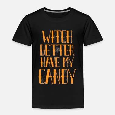 Better Have My Better have my candy - Toddler Premium T-Shirt
