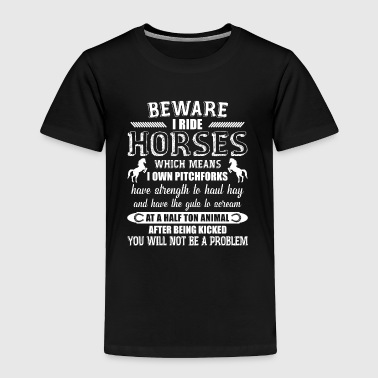 Beware I Ride Horses - Toddler Premium T-Shirt