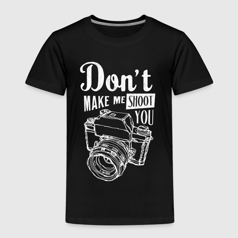 Don't make me shoot you - Toddler Premium T-Shirt