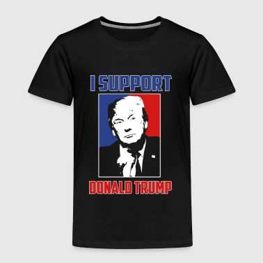 Trump Supporter I support donald trump - Toddler Premium T-Shirt