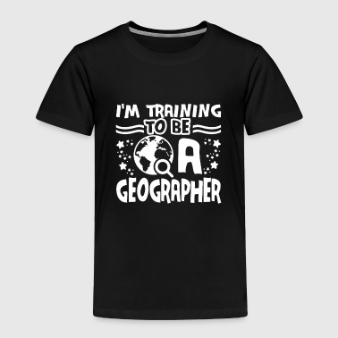 Training To Be A Geographer - Toddler Premium T-Shirt