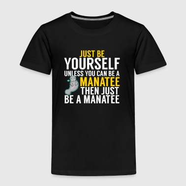 Be Yourself Manatee - Toddler Premium T-Shirt
