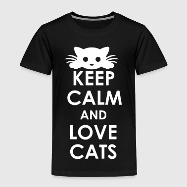 Keep Calm And Love Cats - Toddler Premium T-Shirt