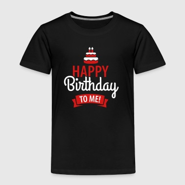 Birthday Happy birthday to me - Toddler Premium T-Shirt