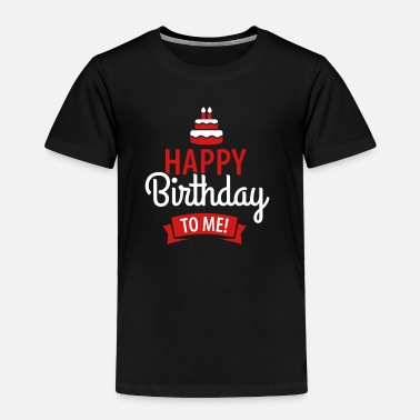 Happy Birthday Happy birthday to me - Toddler Premium T-Shirt