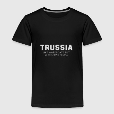 Trussia like watergate but with stupid people - Toddler Premium T-Shirt
