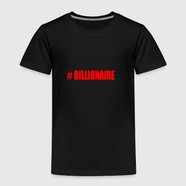 BILLIONAIRE - Toddler Premium T-Shirt
