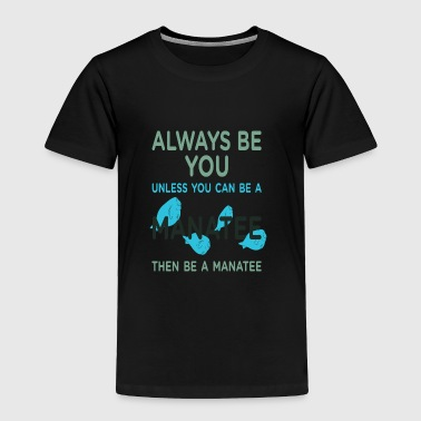 Manatee Be A Manatee - Toddler Premium T-Shirt