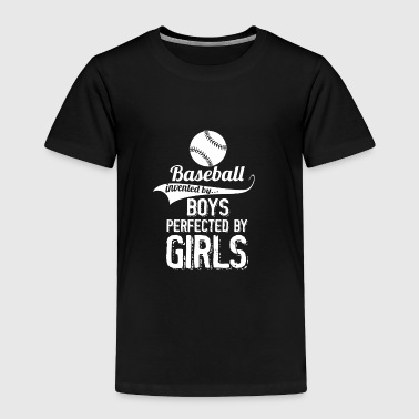Baseball Invented By Boys Perfected By Girls - Toddler Premium T-Shirt