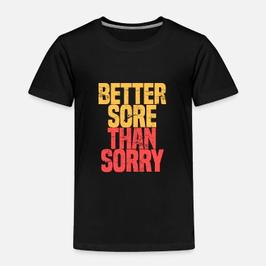 Gym Better Sore Than Sorry Motivational Fitness Gym - Toddler Premium T-Shirt
