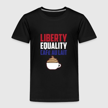 Liberty, Equality Cafe Au Lait France French Food - Toddler Premium T-Shirt