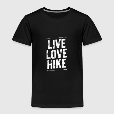 Live Love Hike Shirt - Hikers Gift Hiking Outdoors Camping - Toddler Premium T-Shirt