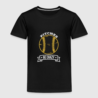 Pitches be crazy - Toddler Premium T-Shirt