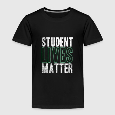 Student Lives Matter funny quote black gift idea - Toddler Premium T-Shirt