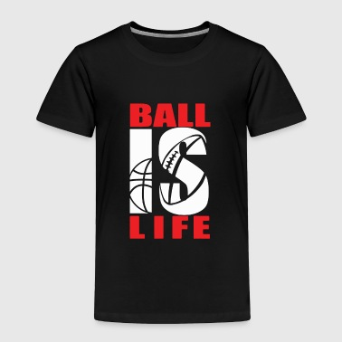 BALL IS LIFE FUNNY SPORTS - Toddler Premium T-Shirt