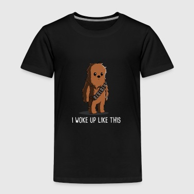 I Woke Up Like This Chewbacca - Toddler Premium T-Shirt