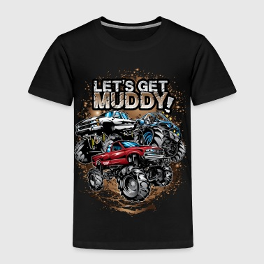 Let's Get Mega Muddy - Toddler Premium T-Shirt