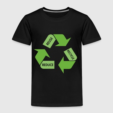 Recycle Reuse Reduce - Toddler Premium T-Shirt