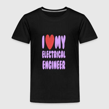 I Love My Electrical Engineer T Shirt - Toddler Premium T-Shirt