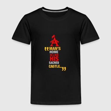A man's home is like his sacred castle - Toddler Premium T-Shirt