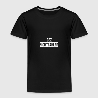 GEZ broadcast fees TV television rip off annoy - Toddler Premium T-Shirt
