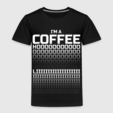 I'm a Coffeeholic - Toddler Premium T-Shirt