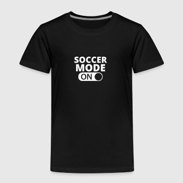Soccer MODE ON SOCCER - Toddler Premium T-Shirt