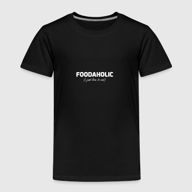 Foodaholic just love eat - Toddler Premium T-Shirt