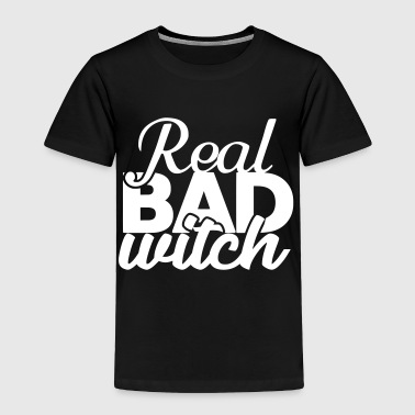Real bad witch - funny witches quote - Toddler Premium T-Shirt