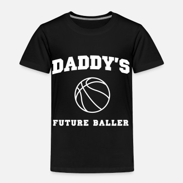 Partner Daddy's Future Baller - Toddler Premium T-Shirt
