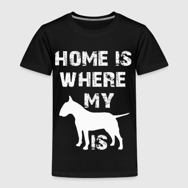 Home is where my bull terrier is. Doglover apparel - Toddler Premium T-Shirt