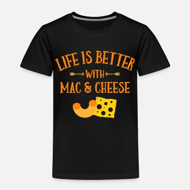 Mac Life Life's Better Mac & Cheese - Toddler Premium T-Shirt