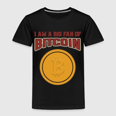 Miner BITCOIN - I Am A Big Fan Of Bitcoin - Toddler Premium T-Shirt