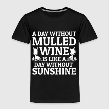 Liquor Mulled Wine Warm Alcohol Gift - Toddler Premium T-Shirt