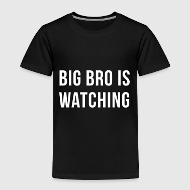 Big Bro Is Watching - Toddler Premium T-Shirt