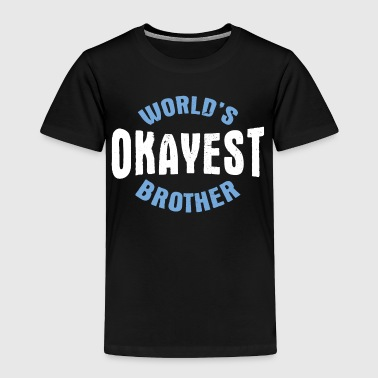 WORLDS OKAYEST BROTHER - Toddler Premium T-Shirt