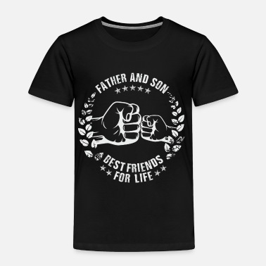 Son FATHER AND SON BEST FRIENDS FOR LIFE - Toddler Premium T-Shirt