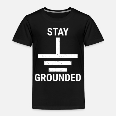 Electrical Engineering Stay Grounded Electrical Engineer Circuit T-Shirt - Toddler Premium T-Shirt
