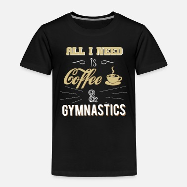 Gymnastics Junkie Coffee and Gymnastics - Toddler Premium T-Shirt