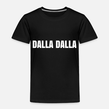 Dallas DALLA DALLA - Toddler Premium T-Shirt