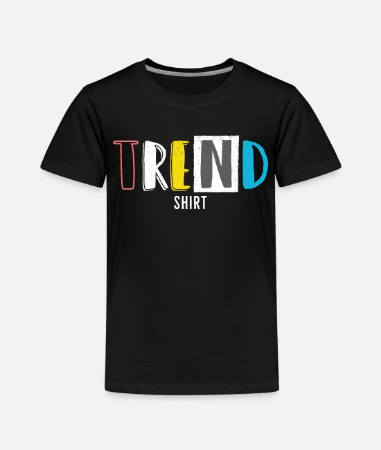 Trendy T-Shirts - Trend Statement Trending Trendy Cool Gift - Toddler Premium T-Shirt black