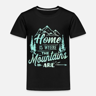 Home Home Is The Mountains Travel Explore Vacation - Toddler Premium T-Shirt