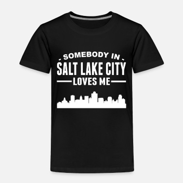 City Somebody In Salt Lake City Loves Me - Toddler Premium T-Shirt