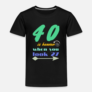 Thirsty 40 40th Birthday Say Funny Gift - Toddler Premium T-Shirt