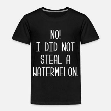 Steal Steal A Watermelon - Toddler Premium T-Shirt