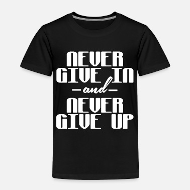 Up Never give in and never give up - Toddler Premium T-Shirt