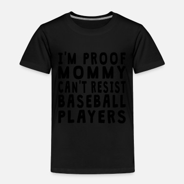 Baseball Proof Mommy Can't Resist Baseball Players - Toddler Premium T-Shirt
