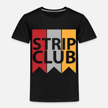 Strip Strip Club - Toddler Premium T-Shirt