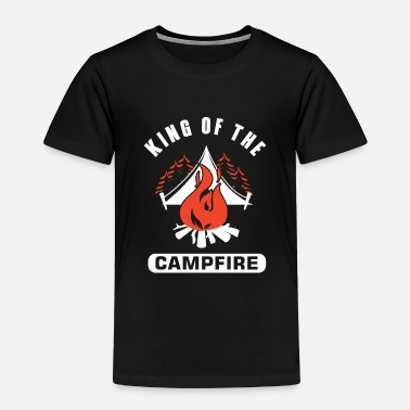 King Of The Campfire King Of The Campfire - Toddler Premium T-Shirt
